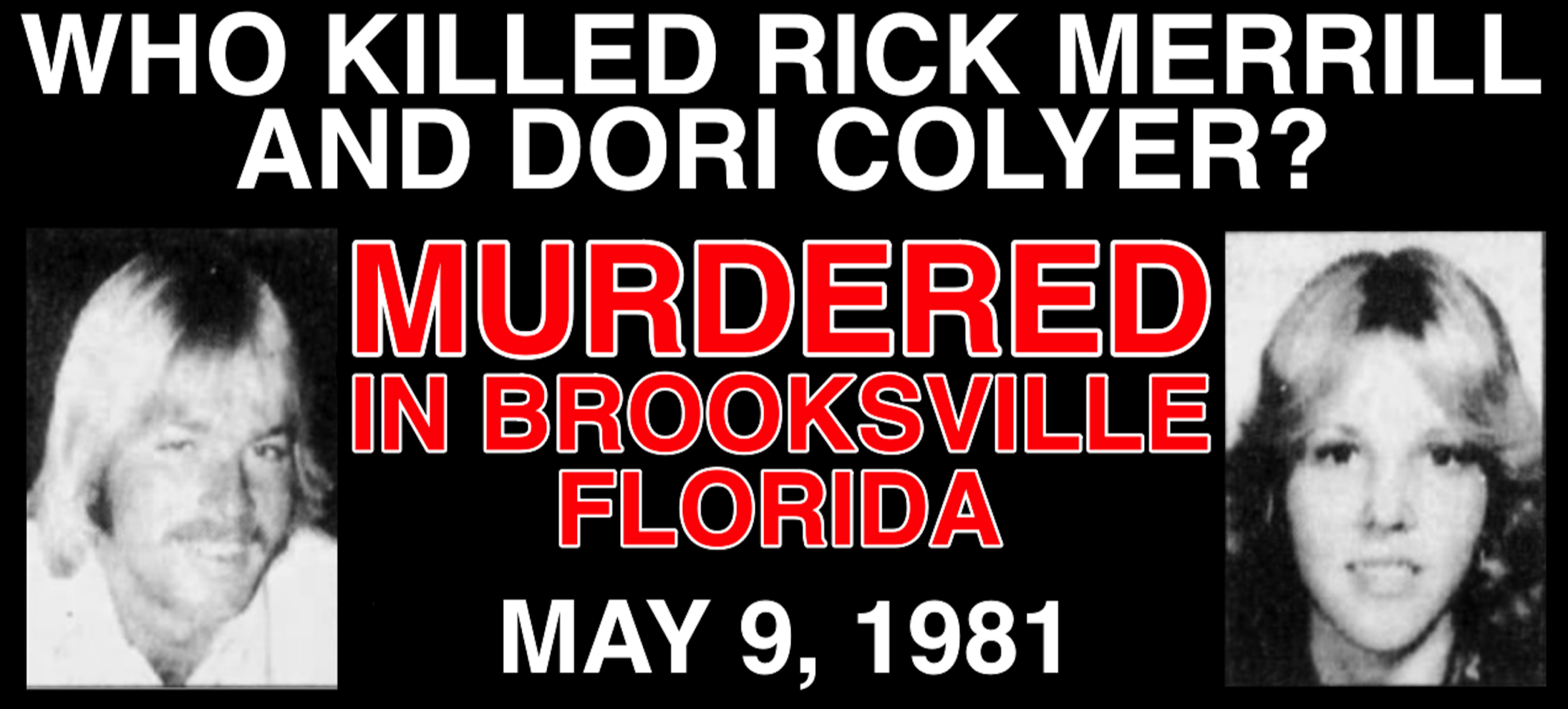 Who Killed Rick Merrill and Dori Colyer?  An unsolved 1981 double homicide-by-arson in Brooksville Florida.